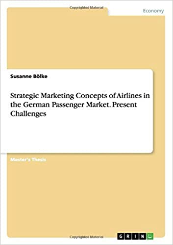 Strategic Marketing Concepts of Airlines in the German Passenger Market. Present Challenges by Susanne B??lke (2014-04-03)