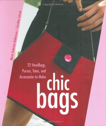 (Chic Bags: 22 Handbags, Purses, Totes, and Accessories to Make )