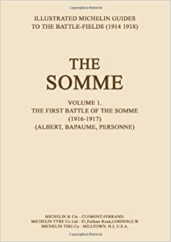 The Somme: Volume 1. The First Battle of the Somme (1916-1917) (Albert, Bapaume, Personne): v. 1 (Illustrated Michelin Guides to the Battle Fields (1914-1918))