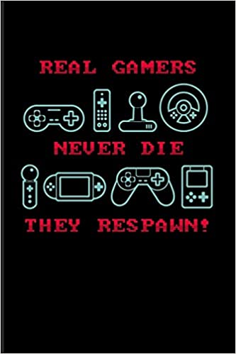 real gamers never die they respawn funny gaming quotes