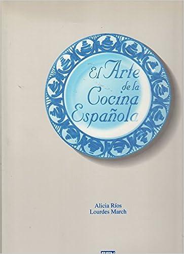 Arte De La Cocina Española, El: Amazon.es: Rios, Alicia, March, Lourdes: Libros