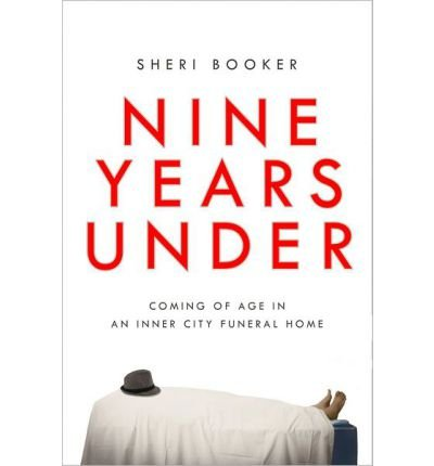 Download Nine Years Under: Coming of Age in an Inner-City Funeral Home (Hardback) - Common pdf