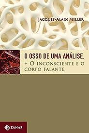 O osso de uma análise: + O inconsciente e o corpo falante