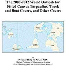 The 2007-2012 World Outlook for Fitted Canvas Tarpaulins, Truck and Boat Covers, and Other Covers