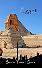 ★ ★ ★ This Book is FREE – for Kindle Unlimited Users ★ ★ ★Egypt: Essential travel tips - All you NEED to knowIn this Sam's Travel Guide on Egypt, you will find all the information you NEED to know about: Things you MUST know about EgyptBest p...