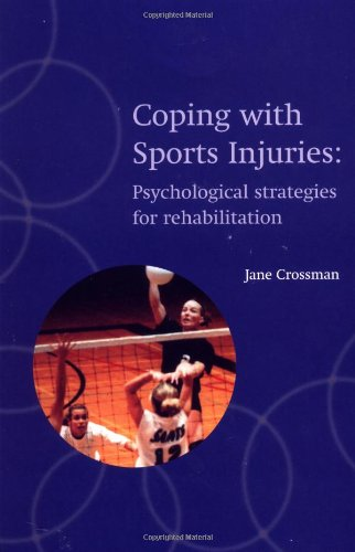 Coping with Sports Injuries: Psychological Strategies for Rehabilitation by Jane Crossman