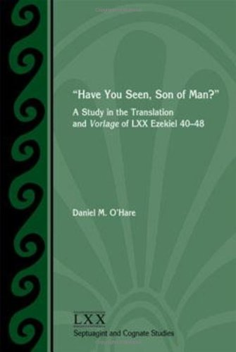 Have You Seen, Son of Man?: A Study of the Translation and Vorlage of LXX Ezekiel 40-48 (Society of Biblical Literature. Septuagint and Cognate Studi)