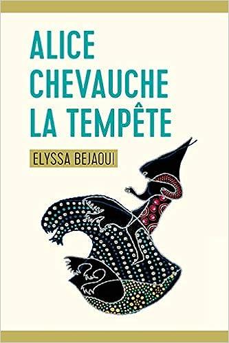 Alice chevauche la tempête (French Edition): Elyssa Bejaoui ...