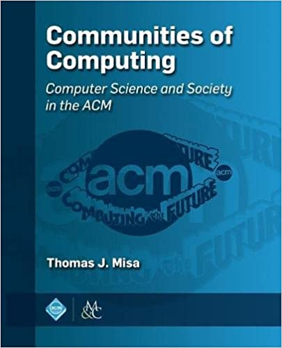 Communities of Computing: Computer Science and Society in the ACM (Acm Books)