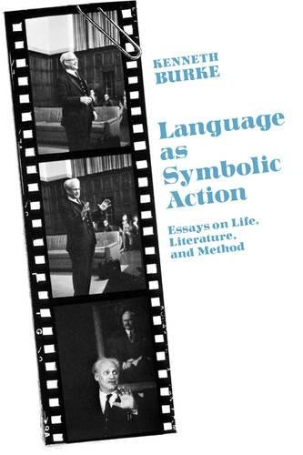 Language As Symbolic Action: Essays on Life, Literature, and Method by University of California Press