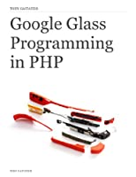 Google Glass Programming in PHP Front Cover