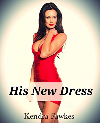 His New Dress (Crossdressing, Feminization) -