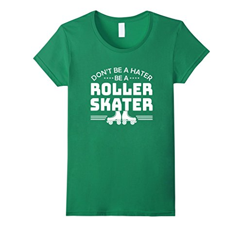 Roller Derby Costumes (Womens Dont Be A Hater Be A Roller Skater Roller Skater Derby Shirt Small Kelly Green)