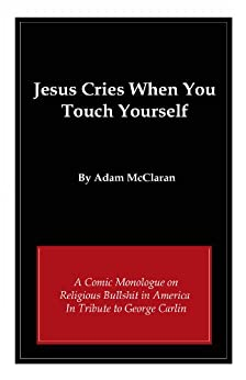 Jesus Cries When You Touch Yourself by [McClaran, Adam]