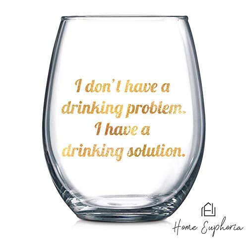 I Don't Have a Drinking Problem. I have a Drinking Solution | Funny Wine Glass | Stemless | Perfect Wine Accessory | Unique Gift for Wine Lover, Best Friend, Bachelorette Party, Novelty Gift ()