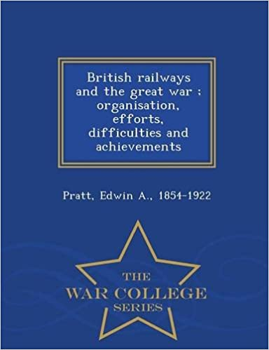 Book British railways and the great war ; organisation, efforts, difficulties and achievements - War College Series