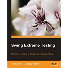 Swing Extreme Testing: The Extreme approach to complete Java application testing