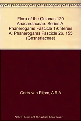 Book Flora of the Guianas 129 Anacardiaceae. Series A: Phanerogams Fascicle 19: Series A: Phanerogams Fascicle 26. 155 (Gesneriaceae) by J D Mitchell (1997-01-01)