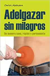 Adelgazar sin Milagros: De manera Sana, Rapida y Permanente ...