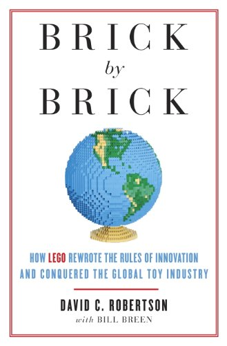 Brick by Brick: How LEGO Rewrote the Rules of Innovation and Conquered the Global Toy Industry cover