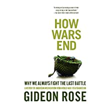 How Wars End: Why We Always Fight the Last Battle Audiobook by Gideon Rose Narrated by Gideon Rose