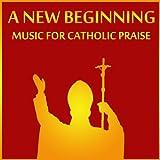A New Beginning: Music for Catholic Praise