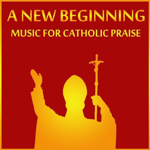 Music Praise Catholic - A New Beginning: Music for Catholic Praise