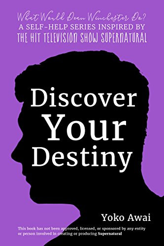 Discover Your Destiny (What Would Dean Winchester Do? A Supernatural Self-Help Series Book 1)