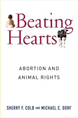 Beating Hearts: Abortion and Animal Rights (Critical Perspectives on Animals: Theory, Culture, Science, and Law) Hardcover