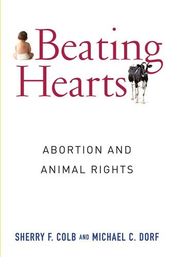 Beating Hearts: Abortion and Animal Rights (Critical Perspectives on Animals: Theory, Culture, Science, and Law)