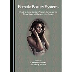 Female Beauty Systems: Beauty as Social Capital in Western Europe and the United States, Middle Ages to the Present