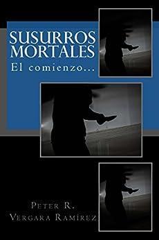 Susurros Mortales: El comienzo de la trilogía (Spanish Edition) by [Vergara-Ramirez, Peter]