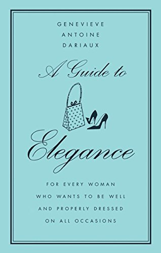A Guide to Elegance Publisher: William Morrow (Genevieve Antoine Dariaux A Guide To Elegance)