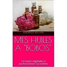 """MES HUILES A """"BOBOS"""": 12 huiles végétales à confectionner soi-même (French Edition)"""