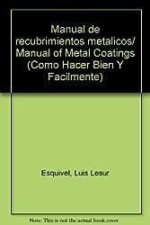 Manual de recubrimientos metalicos/ Manual of Metal Coatings (Como Hacer Bien Y Facilmente)