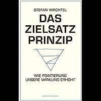 Das Zielsatz Prinzip: Wie Pointierung unsere Wirkung erhöht (German Edition)