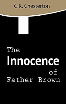 The Innocence of Father Brown by [Chesterton , G. K., Chesterton , G. K.]