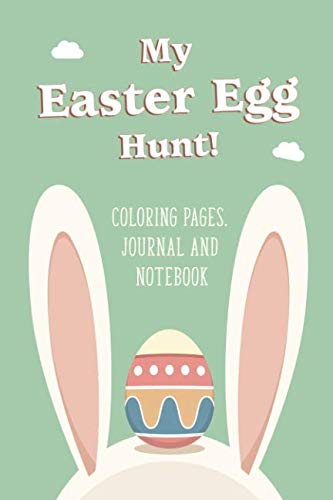 My Easter Egg Hunt - Coloring Pages, Journal and Notebook: Coloring activity book and notebook for kids all all ages to keep track of their Easter Eggs -
