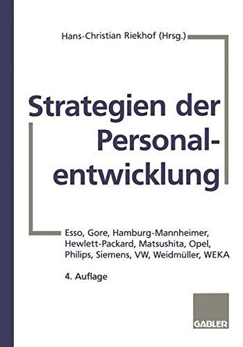 Strategien der Personalentwicklung: Esso, Gore, Hamburg-Mannheimer, Hewlett-Packard, Matsushita, Opel, Philips, Siemens, VW, Weidmüller, WEKA