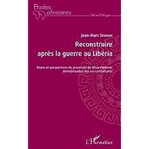 Reconstruire après la guerre au Libéria: Bilans et perspectives du processus de désarmement, démobilisation des ex-combattants (French Edition)