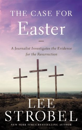 The Case for Easter: Journalist Investigates the Evidence for the Resurrection - Book  of the Cases for Christianity