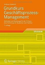 Grundkurs Geschäftsprozess-Management: Methoden und Werkzeuge für die IT-Praxis: Eine Einführung für Studenten und Praktiker