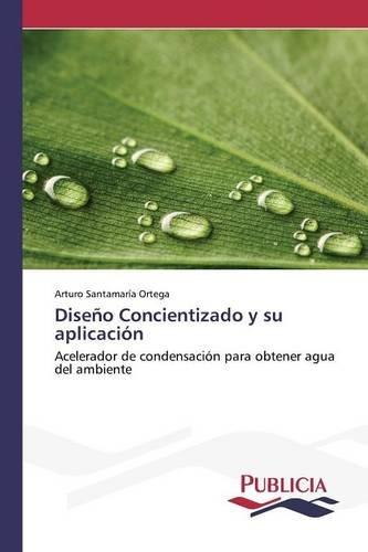 Descargar Libro Diseño Concientizado Y Su Aplicación Santamaría Ortega Arturo