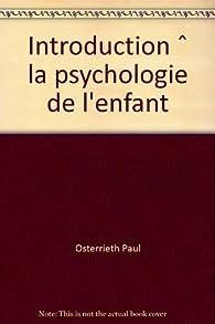 introduction à la psychologie de l'enfant par Paul Alexandre Osterrieth