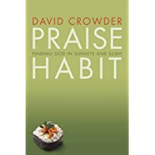 Praise Habit: Finding God in Sunsets and Sushi (Experiencing God)