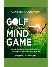 Zen-Fully Challenged Golf: The greatest mind game become master of mind while mastering the greatest mind game golf with zen