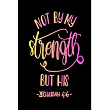 Zechariah 4:6 Not By My Strength But His: Bible Verse Quote Cover Composition A5 Size Christian Gift Ruled Journal Notebook Diary To Write In For ... Paperback (Ruled 6x9 Journals) (Volume 20)