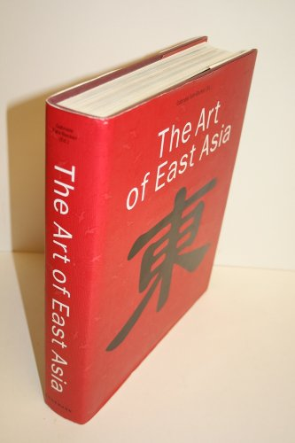 The Art of East Asia, Fahr-Becker, Gabrielle; Sabine Hesemann; Michael Dunn