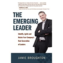 The Emerging Leader: Identify, Ignite and Retain Your Company's Next Generation of Leaders