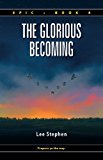 The Glorious Becoming (Epic Book 4)